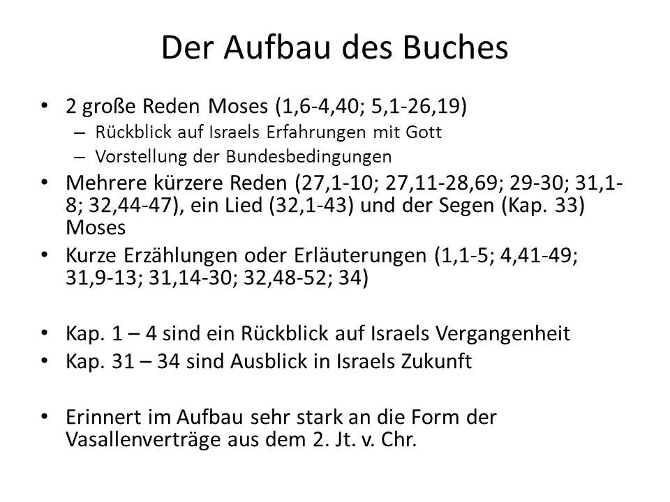 Der Aufbau des Buches 2 große Reden Moses (1,6-4,40; 5,1-26,19)