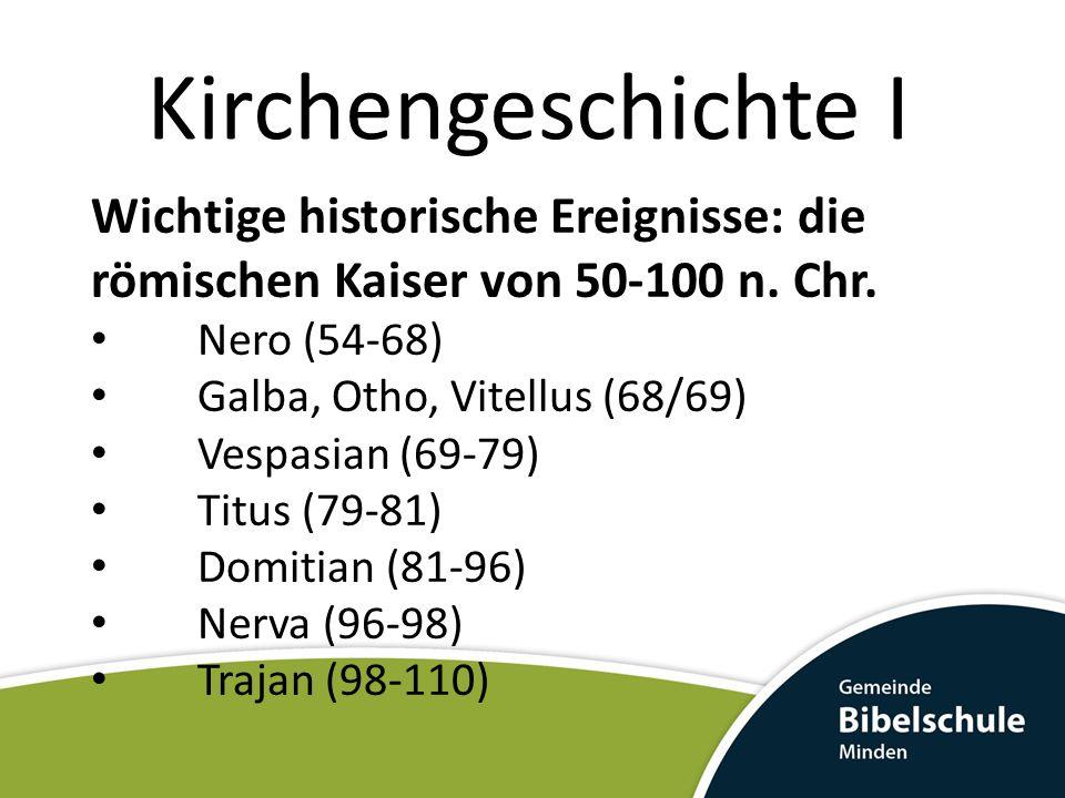 Kirchengeschichte I Wichtige historische Ereignisse: die römischen Kaiser von 50-100 n. Chr. Nero (54-68)