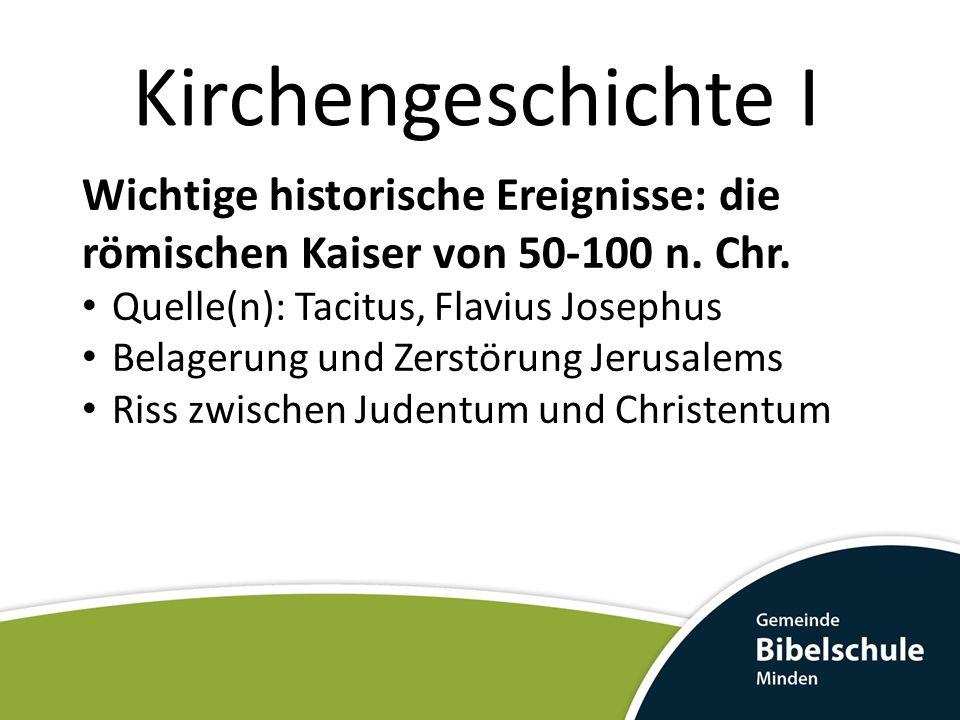 Kirchengeschichte I Wichtige historische Ereignisse: die römischen Kaiser von 50-100 n. Chr. Quelle(n): Tacitus, Flavius Josephus.