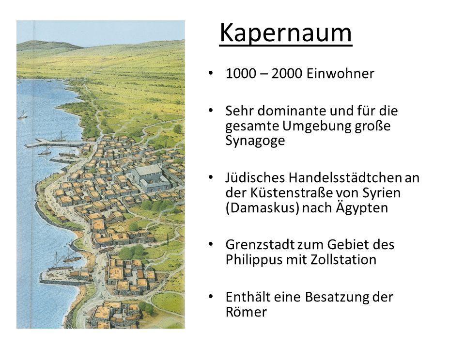 Kapernaum 1000 – 2000 Einwohner. Sehr dominante und für die gesamte Umgebung große Synagoge.