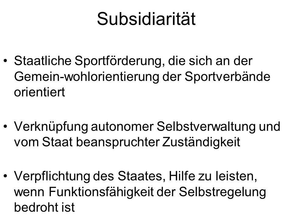 Subsidiarität Staatliche Sportförderung, die sich an der Gemein-wohlorientierung der Sportverbände orientiert.
