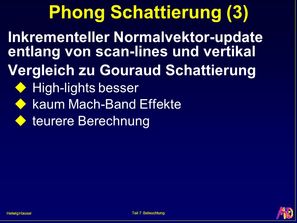 Phong Schattierung (3) Inkrementeller Normalvektor-update entlang von scan-lines und vertikal. Vergleich zu Gouraud Schattierung.