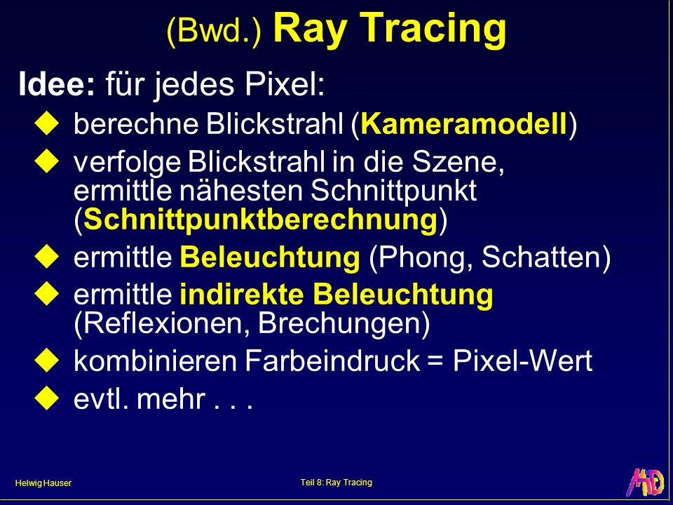 (Bwd.) Ray Tracing Idee: für jedes Pixel:
