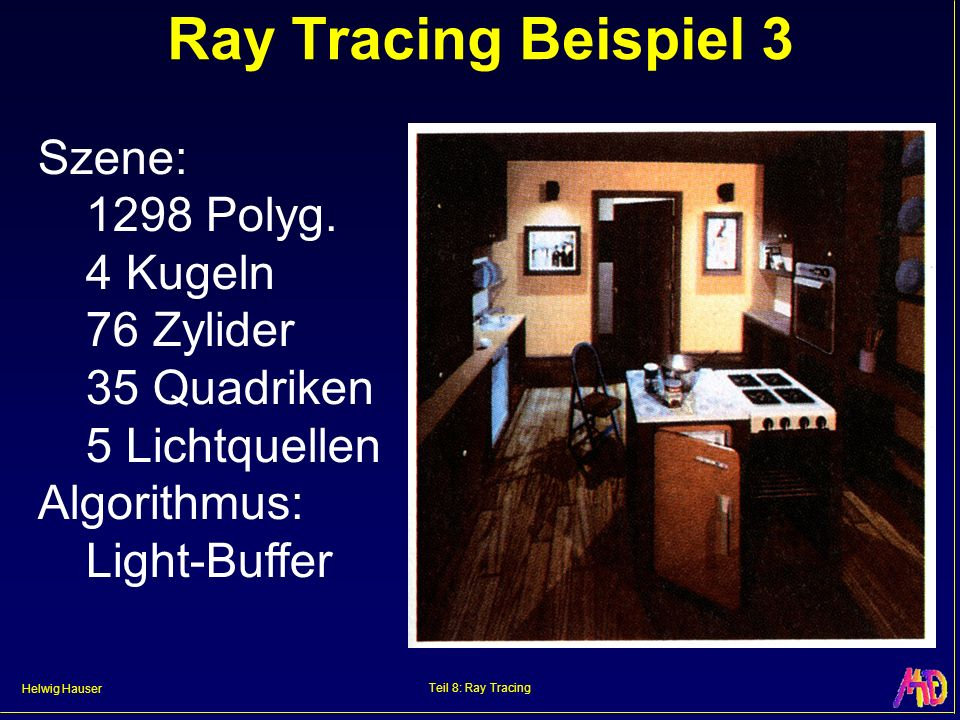 Ray Tracing Beispiel 3 Szene: 1298 Polyg. 4 Kugeln 76 Zylider