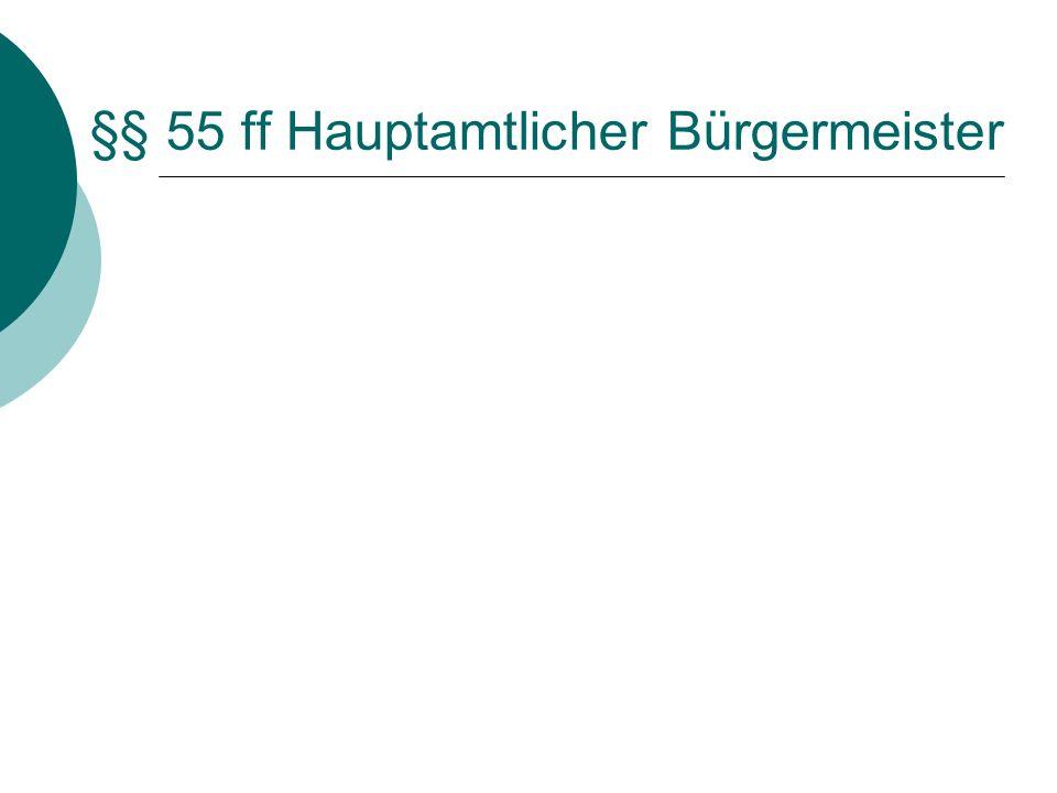 §§ 55 ff Hauptamtlicher Bürgermeister