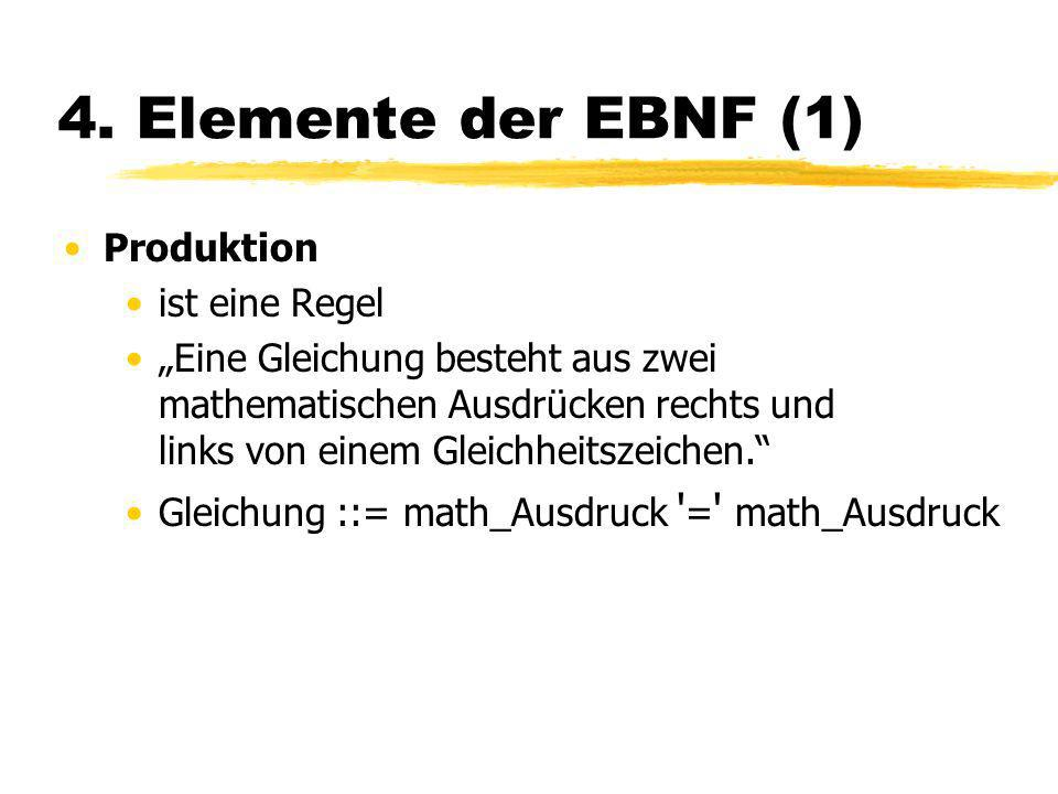 4. Elemente der EBNF (1) Produktion ist eine Regel
