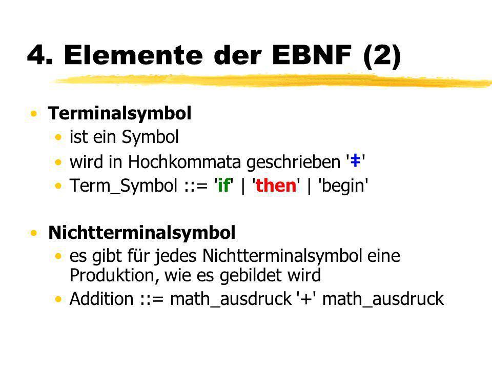 4. Elemente der EBNF (2) Terminalsymbol ist ein Symbol