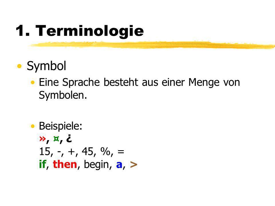 1. Terminologie Symbol. Eine Sprache besteht aus einer Menge von Symbolen.