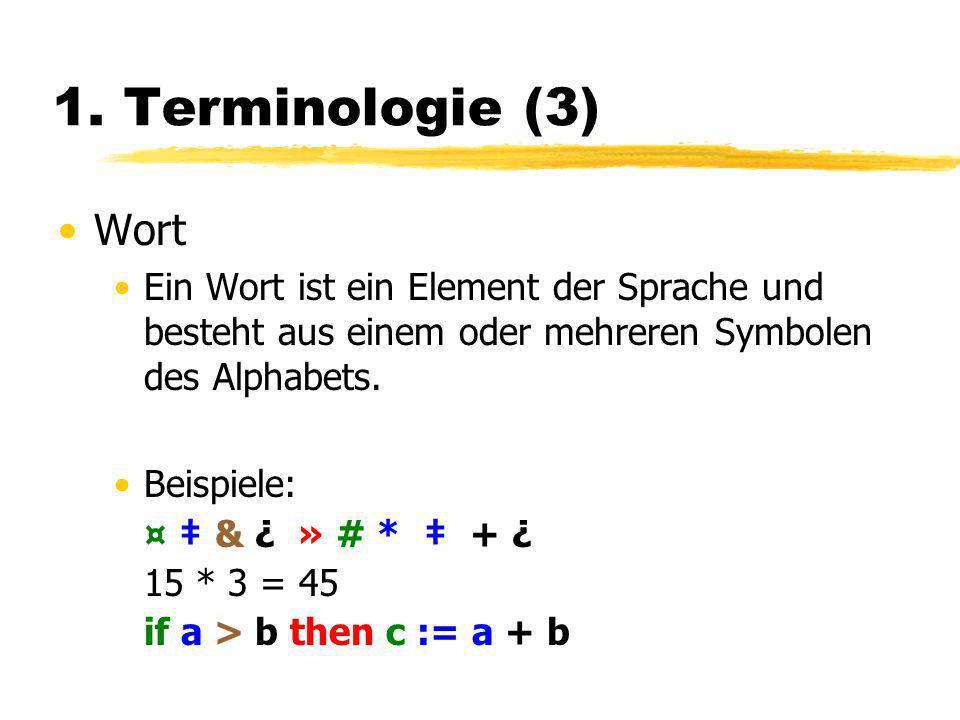 1. Terminologie (3) Wort. Ein Wort ist ein Element der Sprache und besteht aus einem oder mehreren Symbolen des Alphabets.