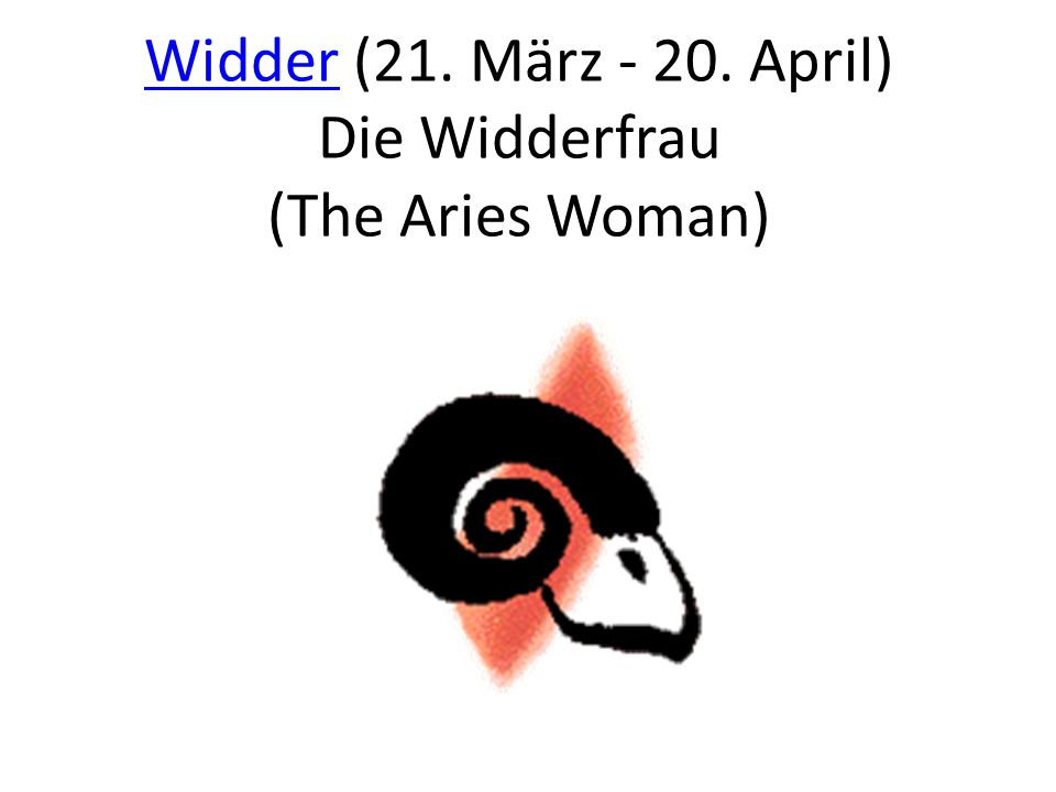 Widder (21. März - 20. April) Die Widderfrau (The Aries Woman)