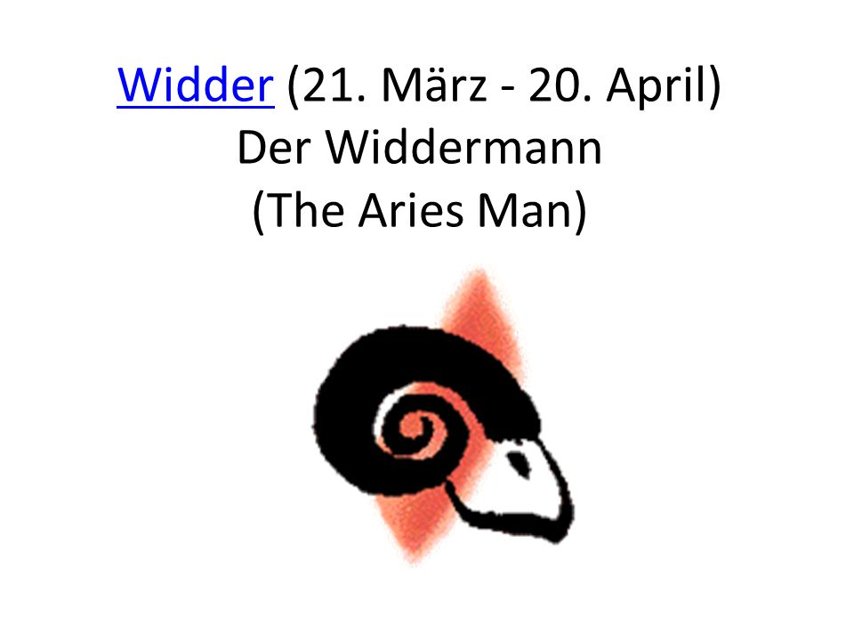 Widder (21. März April) Der Widdermann (The Aries Man)