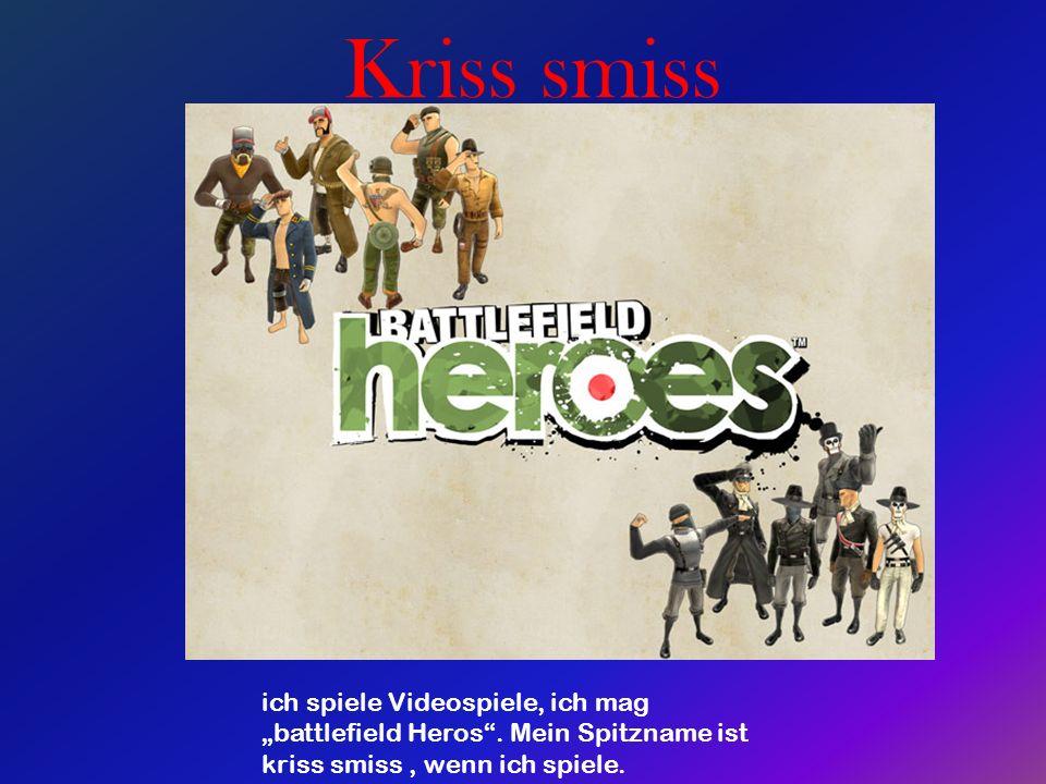 Kriss smiss ich spiele Video spiele ich mag battlefield Heros.