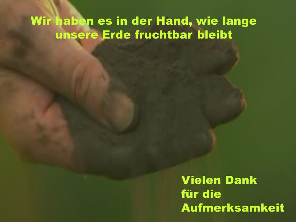 Wir haben es in der Hand, wie lange unsere Erde fruchtbar bleibt