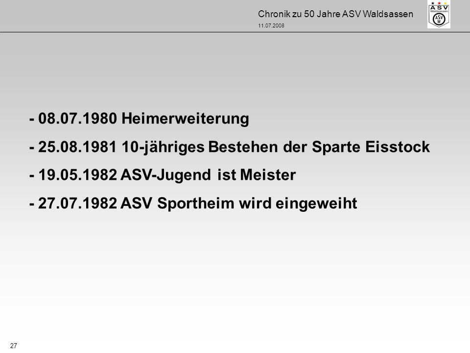 - 08.07.1980 Heimerweiterung - 25.08.1981 10-jähriges Bestehen der Sparte Eisstock. - 19.05.1982 ASV-Jugend ist Meister.