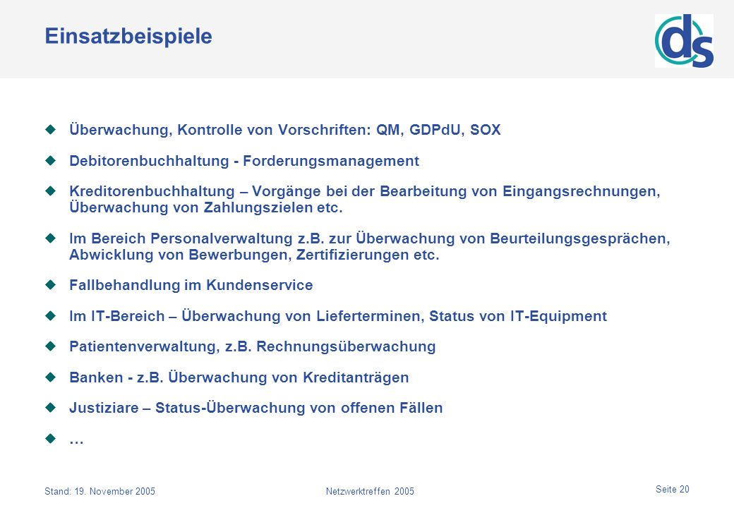 Einsatzbeispiele Überwachung, Kontrolle von Vorschriften: QM, GDPdU, SOX. Debitorenbuchhaltung - Forderungsmanagement.