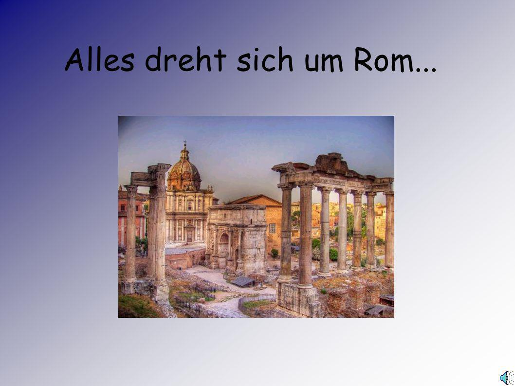 Alles dreht sich um Rom...