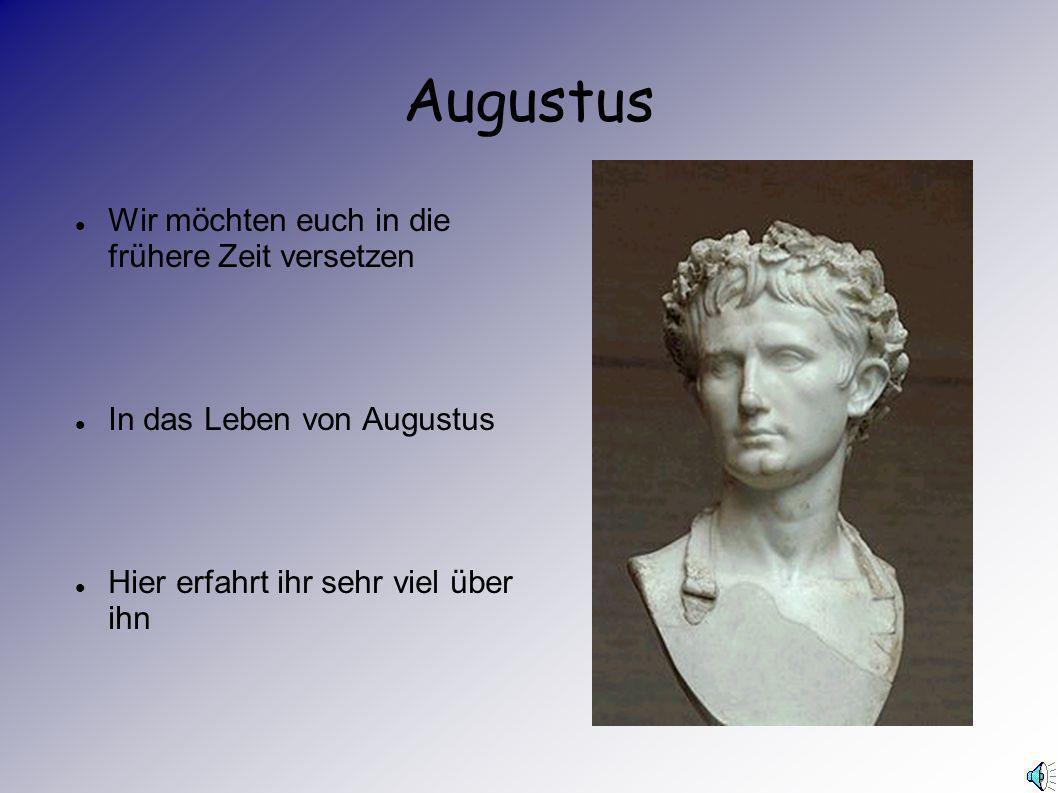 Augustus Wir möchten euch in die frühere Zeit versetzen
