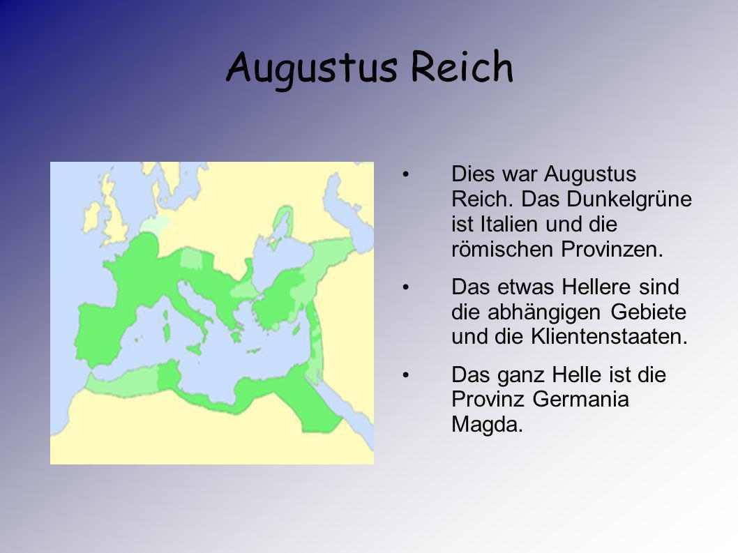 Augustus Reich Dies war Augustus Reich. Das Dunkelgrüne ist Italien und die römischen Provinzen.