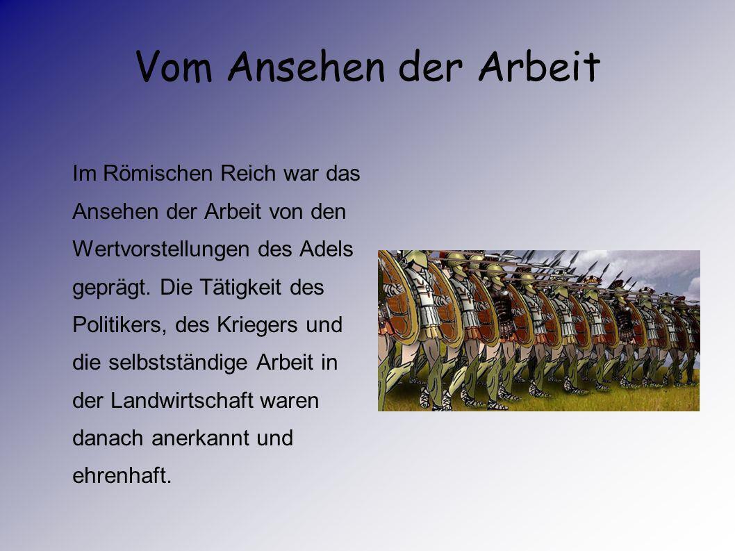 Vom Ansehen der Arbeit Im Römischen Reich war das