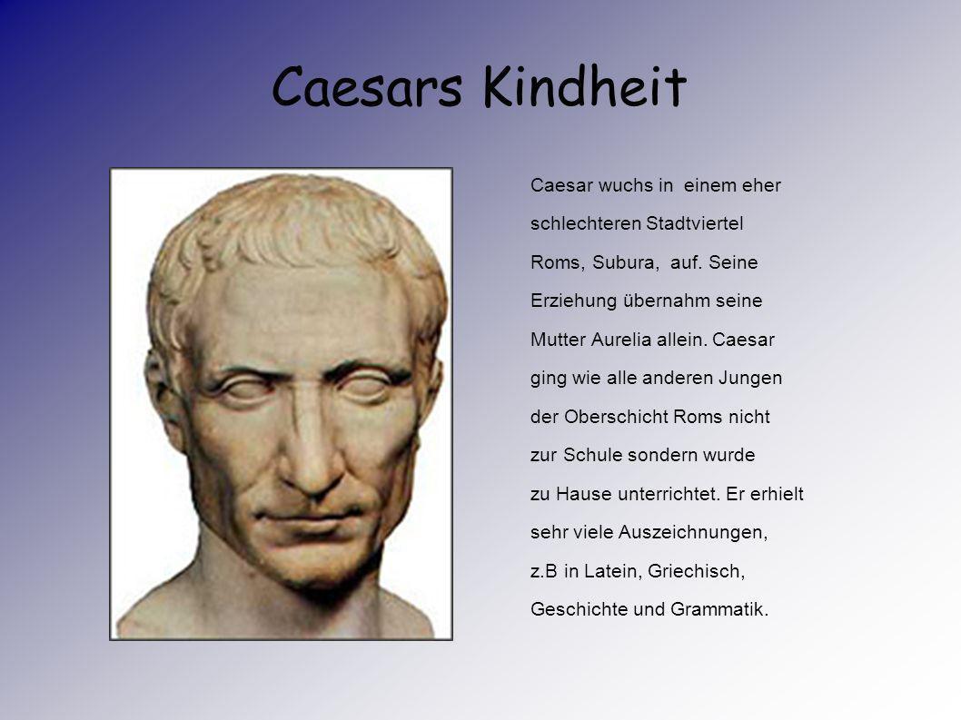 Caesars Kindheit Caesar wuchs in einem eher schlechteren Stadtviertel