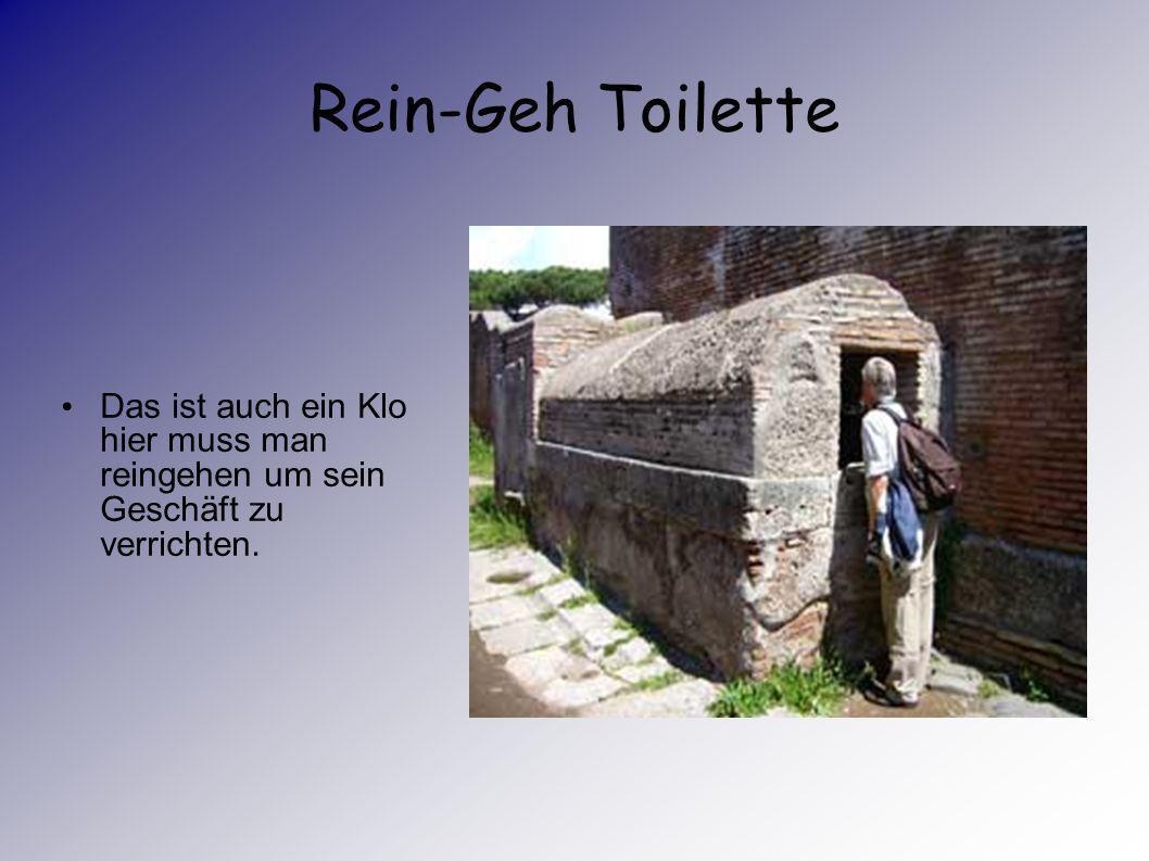 Rein-Geh Toilette Das ist auch ein Klo hier muss man reingehen um sein Geschäft zu verrichten.
