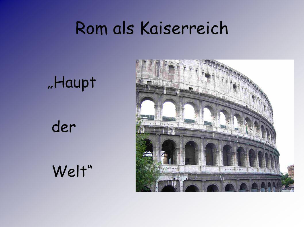 """Rom als Kaiserreich """"Haupt der Welt"""