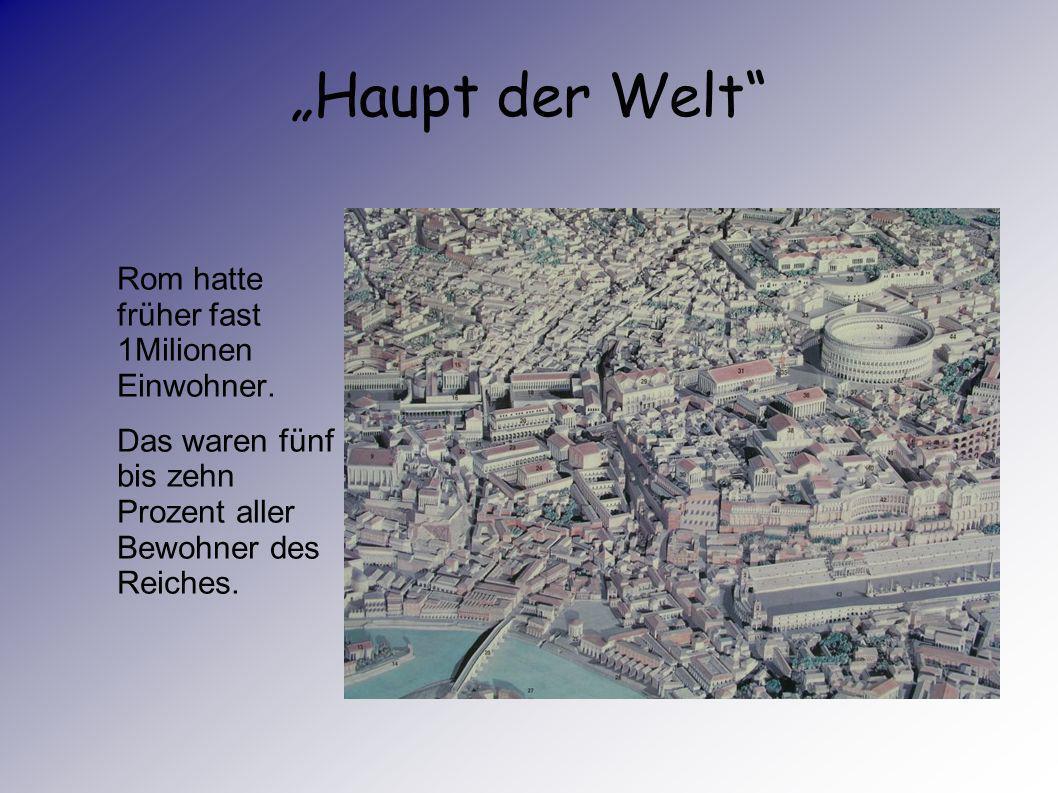"""""""Haupt der Welt Rom hatte früher fast 1Milionen Einwohner."""