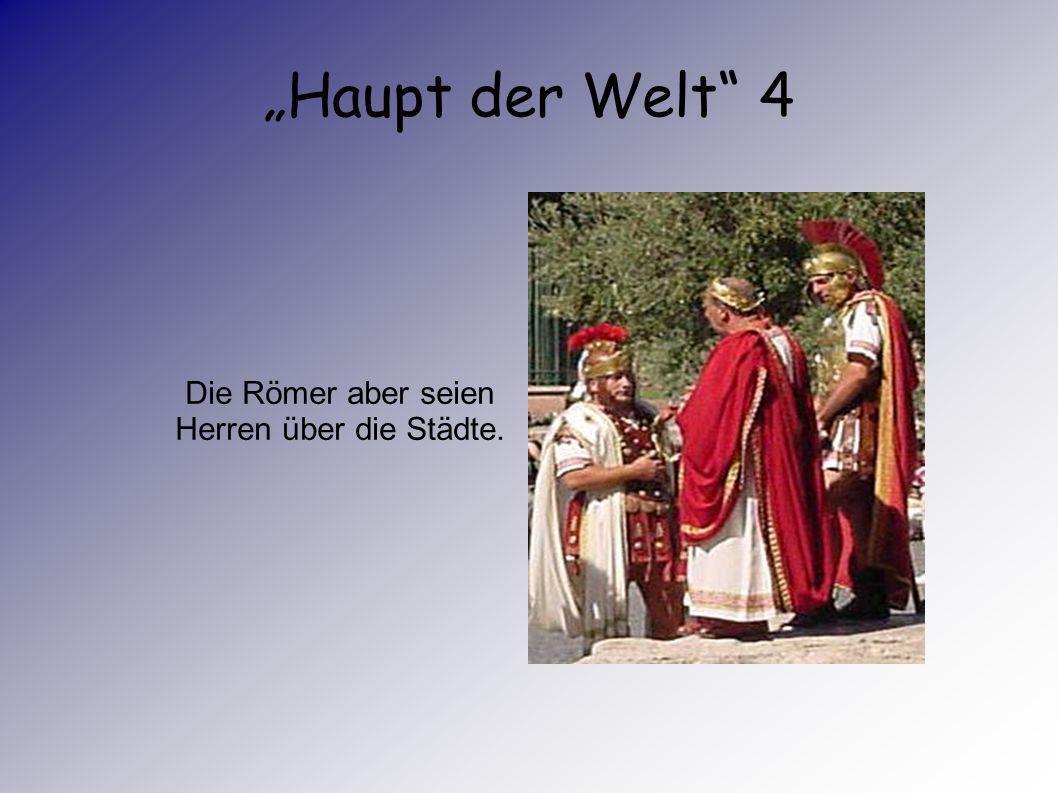 Die Römer aber seien Herren über die Städte.