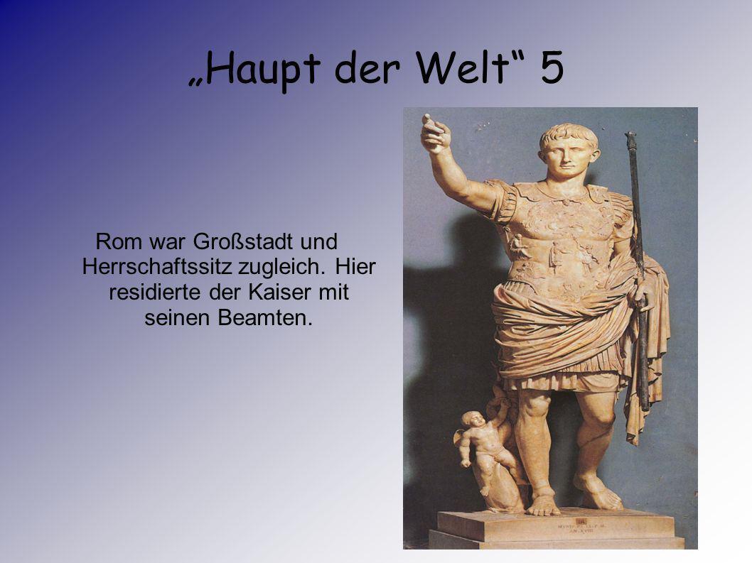"""""""Haupt der Welt 5 Rom war Großstadt und Herrschaftssitz zugleich."""