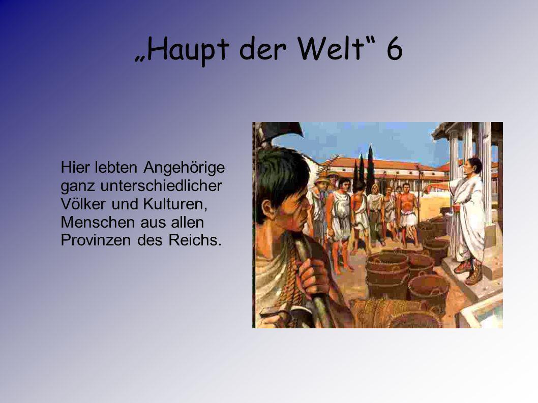 """""""Haupt der Welt 6 Hier lebten Angehörige ganz unterschiedlicher Völker und Kulturen, Menschen aus allen Provinzen des Reichs."""