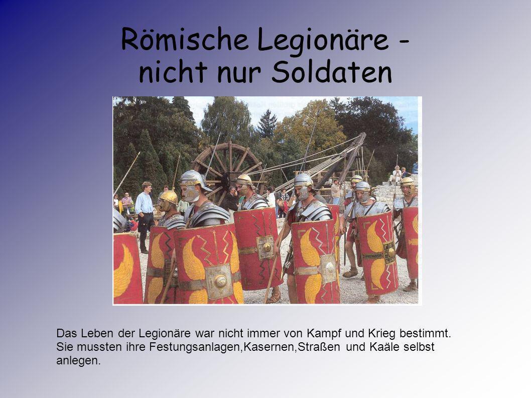 Römische Legionäre - nicht nur Soldaten