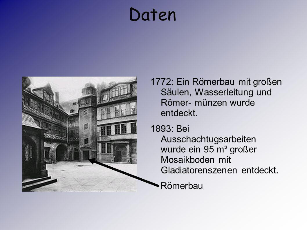 Daten 1772: Ein Römerbau mit großen Säulen, Wasserleitung und Römer- münzen wurde entdeckt.