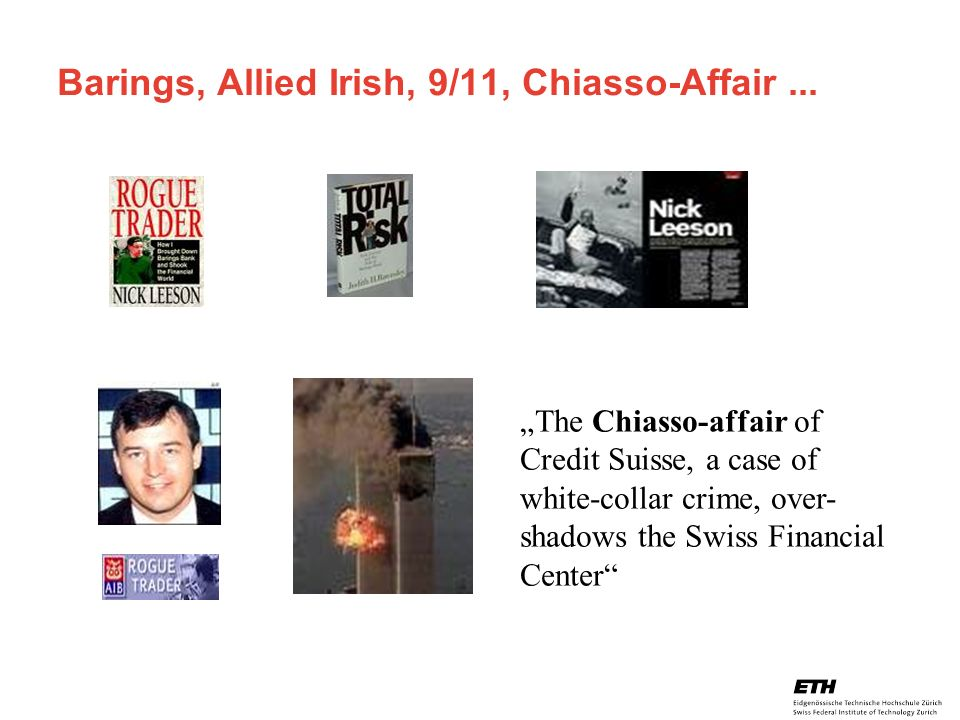 Barings, Allied Irish, 9/11, Chiasso-Affair ...