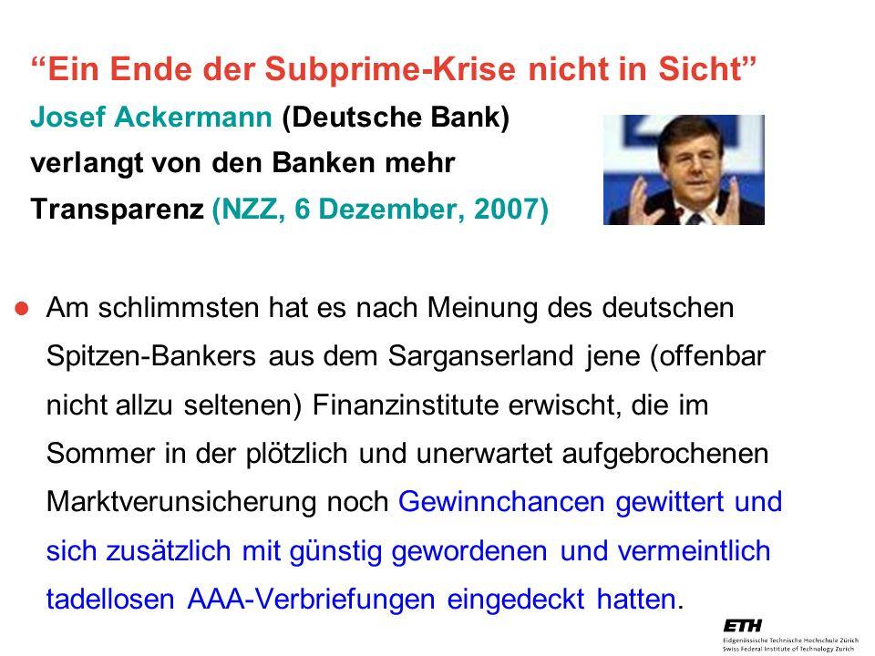 Ein Ende der Subprime-Krise nicht in Sicht Josef Ackermann (Deutsche Bank) verlangt von den Banken mehr Transparenz (NZZ, 6 Dezember, 2007)