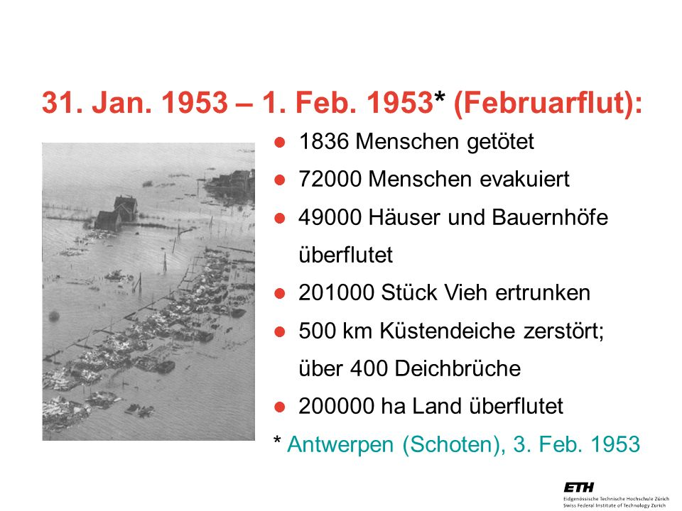 31. Jan – 1. Feb. 1953* (Februarflut):