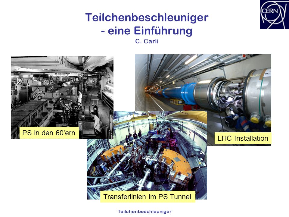 Teilchenbeschleuniger - eine Einführung C. Carli