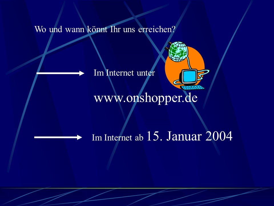 www.onshopper.de Wo und wann könnt Ihr uns erreichen