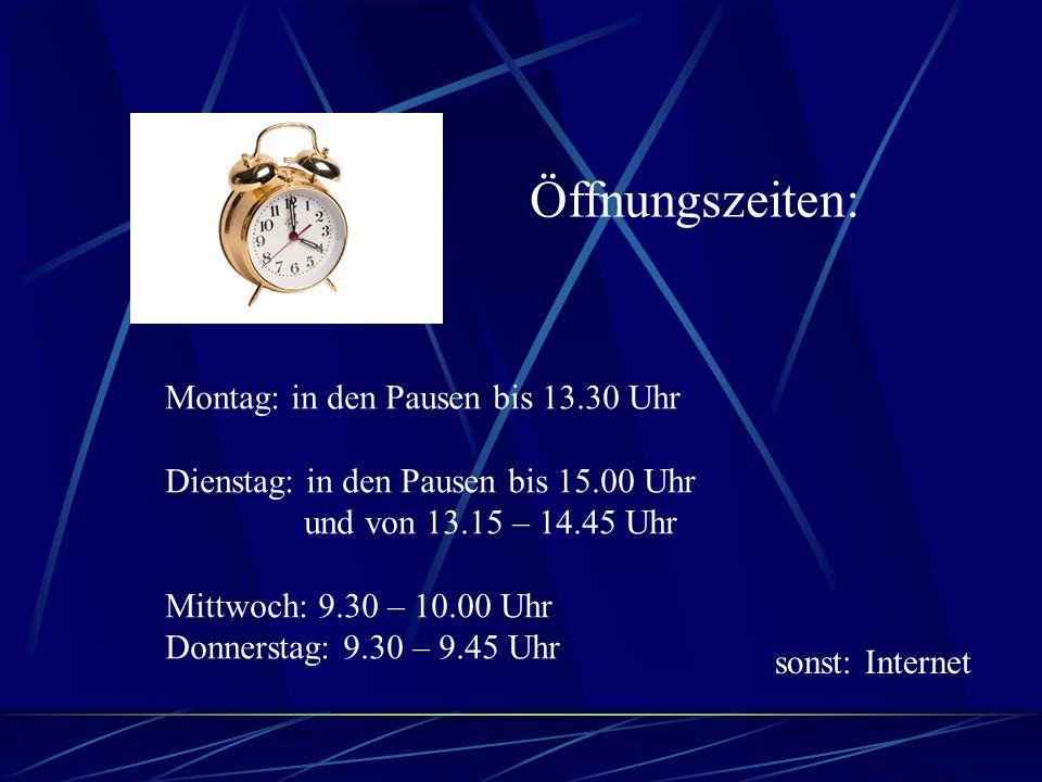 Öffnungszeiten: Montag: in den Pausen bis 13.30 Uhr
