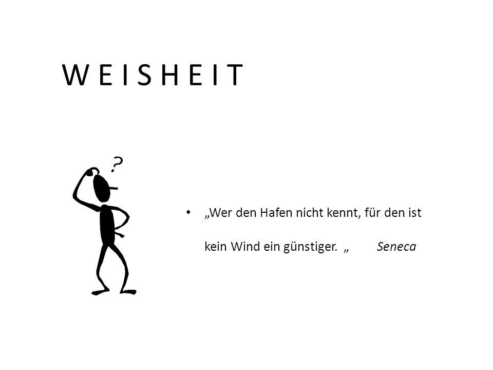 """W E I S H E I T """"Wer den Hafen nicht kennt, für den ist kein Wind ein günstiger. """" Seneca"""