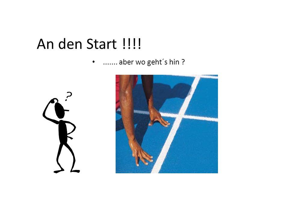 An den Start !!!! ....... aber wo geht´s hin