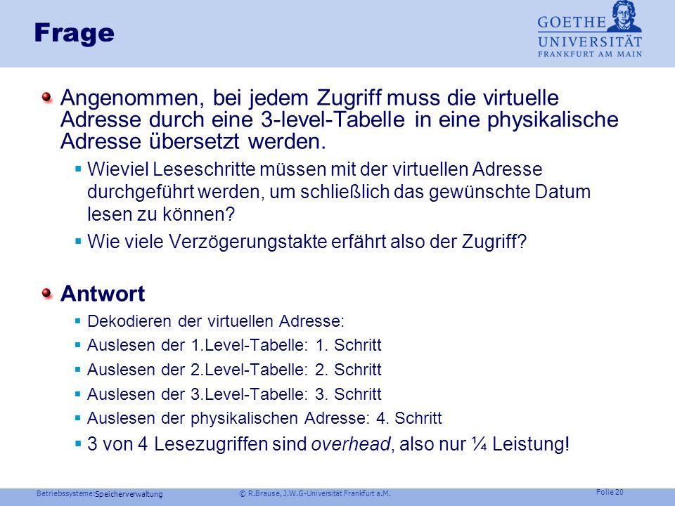 Frage Angenommen, bei jedem Zugriff muss die virtuelle Adresse durch eine 3-level-Tabelle in eine physikalische Adresse übersetzt werden.