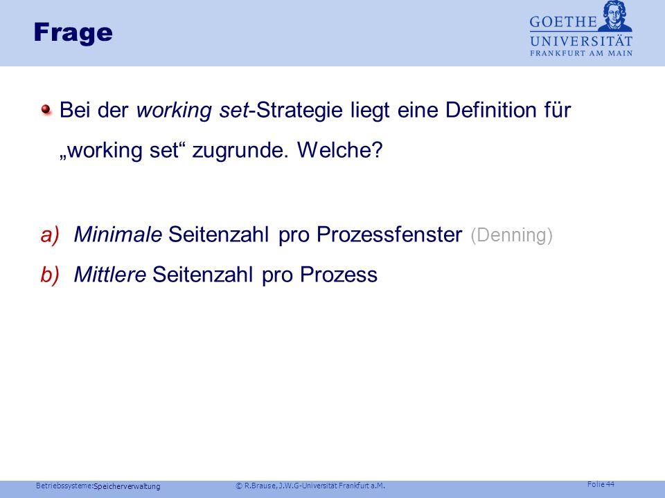 """Frage Bei der working set-Strategie liegt eine Definition für """"working set zugrunde. Welche Minimale Seitenzahl pro Prozessfenster (Denning)"""
