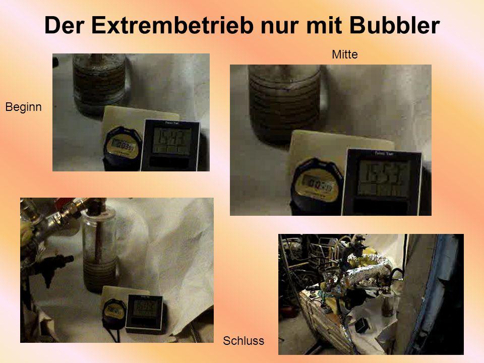 Der Extrembetrieb nur mit Bubbler