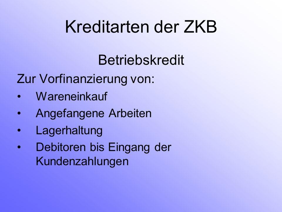 Kreditarten der ZKB Betriebskredit Zur Vorfinanzierung von: