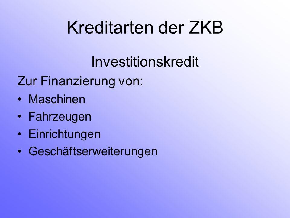 Kreditarten der ZKB Investitionskredit Zur Finanzierung von: Maschinen
