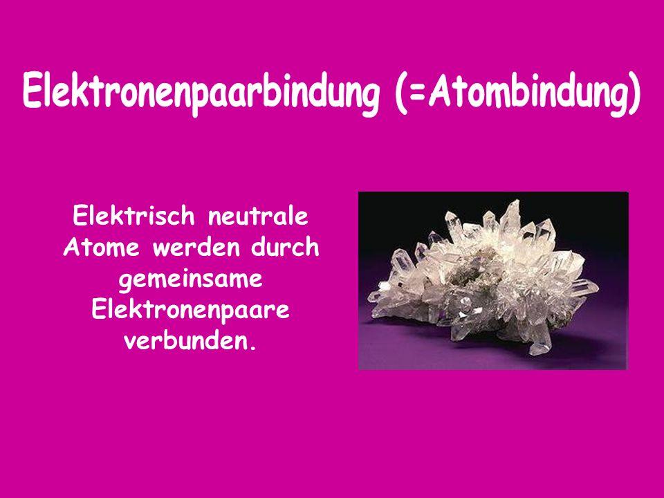 Elektronenpaarbindung (=Atombindung)