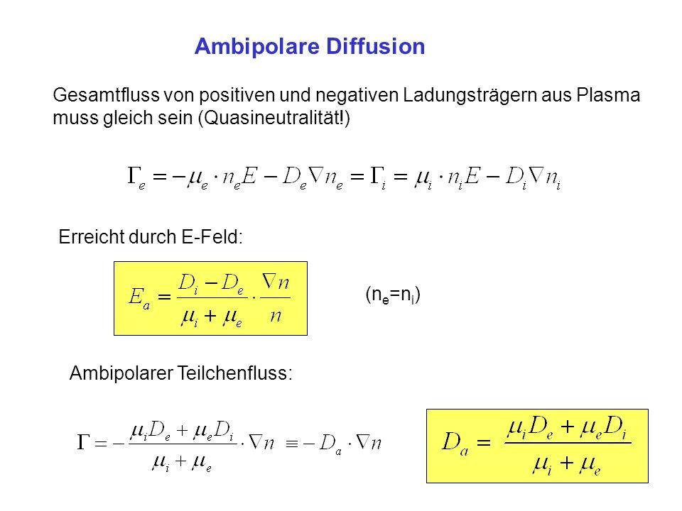 Ambipolare Diffusion Gesamtfluss von positiven und negativen Ladungsträgern aus Plasma muss gleich sein (Quasineutralität!)