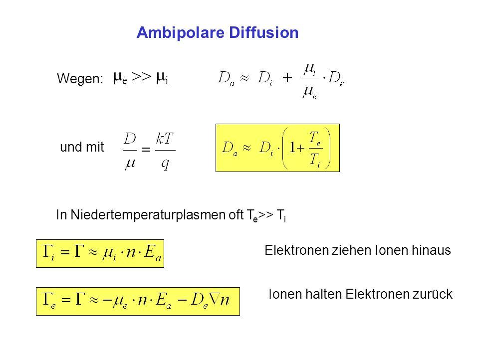 m >> Ambipolare Diffusion Wegen: und mit
