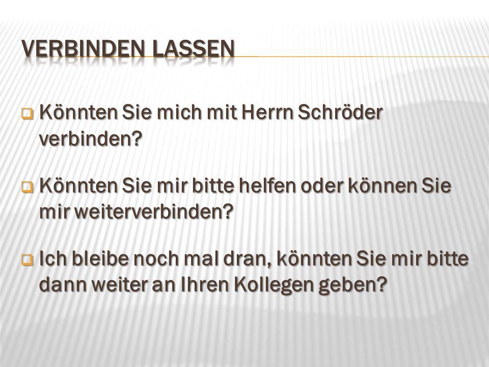 Verbinden lassen Könnten Sie mich mit Herrn Schröder verbinden