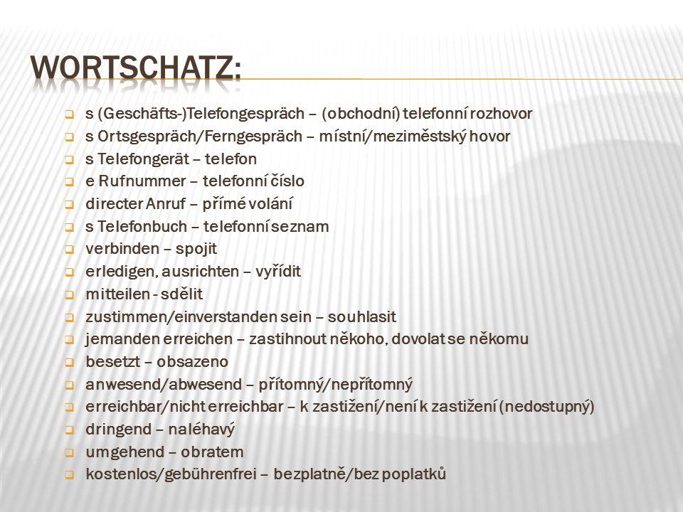 WORtSCHATZ: s (Geschäfts-)Telefongespräch – (obchodní) telefonní rozhovor. s Ortsgespräch/Ferngespräch – místní/meziměstský hovor.
